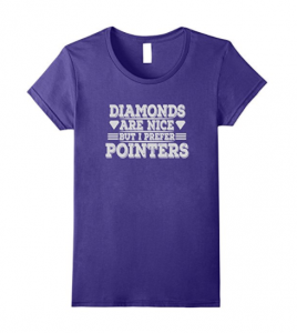 Diamonds are Nice but I Prefer Pointers T Shirt